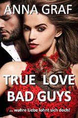 True Love Bad Guys: wahre Liebe lohnt sich doch - Liebesroman