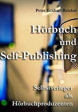 Hörbuch und Self-Publishing: Selbstverleger als Hörbuchproduzenten
