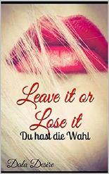 Leave it or Lose it: Du hast die Wahl