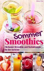 Smoothie Rezeptbuch Sommer Smoothies & Sorbet: Das Rezeptbuch: Rezepte für Smoothie, Sorbets, Shakes & Co. zum Genießen & Abnehmen (Gesund & Fit mit Smoothies 9)