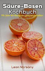 Das Säure-Basen-Kochbuch: mit basischer Ernährung gesünder leben - 40 Rezepte - Basische Ernährung