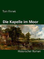 Die Kapelle im Moor: Historischer Roman (Moor-Trilogie 2)