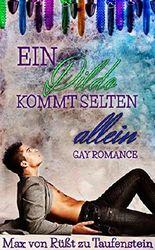 Ein Dildo kommt selten allein: Kurzgeschichten/ Gay Romance