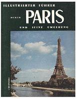 Illustrierter Führer durch Paris und seine Umgebung. Der unentbehrliche Führer durch Paris, Versailles, Vincennes : mit einer Liste von 100 empfehlenswerten Pariser Restaurants