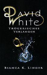 David White: Trügerisches Verlangen (David White Fantasy-Saga, Band 1)