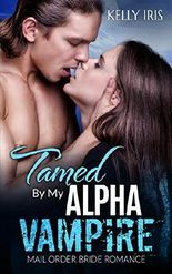 PARANORMAL: Tamed By My Alpha Vampire (Vampire Billionaire Alpha Male Paranormal Romance) (BBW Multicultural Mail Order Bride Short Stories)
