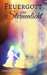 Feuergott und Sternenlicht: Märchenhafte Kurzgeschichten & Sagen