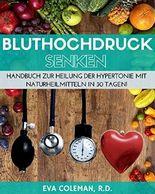 Bluthochdruck: Blutdruck senken ohne Medikamente: Handbuch zur Heilung der Hypertonie mit Naturheilmitteln in 30 Tagen! Auf natürlichem Wege, ohne Pillen und auf Dauer (Blutdruck, Bluthochdruck)