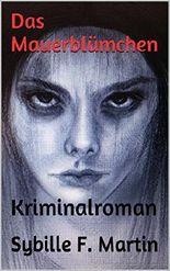 Das Mauerblümchen: Kriminalroman