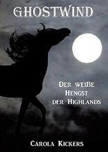 Ghostwind: Der weiße Hengst der Highlands