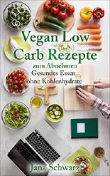 Low Carb Vegan: Vegane Rezepte zum Abnehmen schnelle Rezepte in einer veganen Ernährung   +Bonus Rezepte kostenlos: Abnehmen mit Low Carb (German Edition)