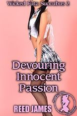 Devouring Innocent Passion (Wicked Futa Succubus 2)(Futa-on-Female, Supernatural, College, Sorority, First Time Erotica)