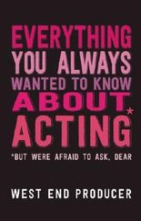 Everything You Always Wanted To Know About Acting (But Were Afraid To Ask, Dear) by West End Producer (2013-11-21)