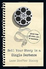 Sell Your Story in a Single Sentence: Advice from the Front Lines of Hollywood by Lane Shefter Bishop (2016-06-16)