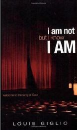 I Am Not But I Know I Am: Welcome to the Story of God by Louie Giglio (2005-04-26)