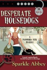 Desperate Housedogs: Pampered Pets Mystery Series, Book 1 by Sparkle Abbey (2011-10-14)