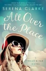 All Over the Place: A Near & Far Novel by Serena Clarke (2015-06-01)