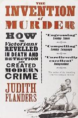 The Invention of Murder: How the Victorians Revelled in Death and Detection and Created Modern Crime by Judith Flanders (2011-09-01)