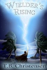 Wielder's Rising (Wielder Trilogy) by T. B. Christensen (2012-04-11)