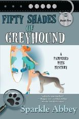 Fifty Shades of Greyhound: A Pampered Pets Mystery (Volume 5) by Sparkle Abbey (2014-05-08)