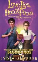 Love, Lies, and Hocus Pocus: Beginnings (The Lily Singer Adventures, Book 1) (Volume 1) by Lydia Sherrer (2016-04-30)