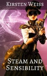Steam and Sensibility: A Steampunk Novel of Old California (Sensibility Grey) (Volume 1) by Kirsten Weiss (2014-03-17)