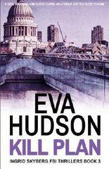 Kill Plan: Ingrid Skyberg FBI Thrillers Book 3 by Eva Hudson (2014-08-12)