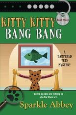 Kitty Kitty Bang Bang: A Pampered Pets Mystery (Pampered Pets Mysteries) (Volume 3) by Sparkle Abbey (2012-12-20)