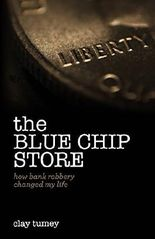 The Blue Chip Store: How Bank Robbery Changed My Life by Clay Tumey (2015-10-06)