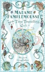 Madame Pamplemousse and the Time-travelling Cafe by Rupert Kingfisher (2009-09-07)
