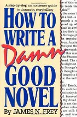 How to Write a Damn Good Novel: A Step-by-Step No Nonsense Guide to Dramatic Storytelling by James N. Frey (1987-12-15)