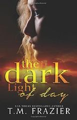 The Dark Light of Day by T.M. Frazier (2015-12-14)
