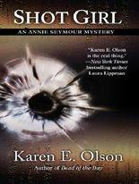 Shot Girl (Thorndike Mystery) by Karen E. Olson (2009-01-01)