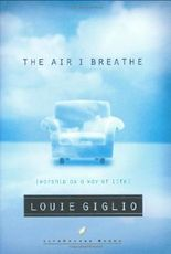 The Air I Breathe: Worship As a Way of Life by Louie Giglio (2003-05-05)