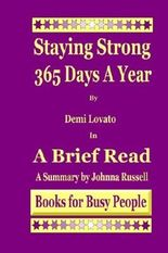 Staying Strong 365 Days A Year by Demi Lovato in A Brief Read: A Summary by Johnna Russell (2014-02-19)