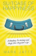 Suitcase of Happyness: A Roadmap to Achieve and Enjoy Your Happiest Life by Mark Jaffe (2016-06-22)