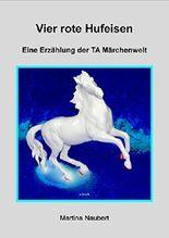 Vier rote Hufeisen: Märchenwelt der Transaktionsanalyse (TA Märchenwelt 10)