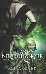 The Last Necromancer: Volume 1 (The Ministry of Curiosities) by C.J. Archer (2015-07-17)