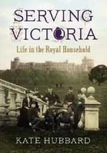 Serving Victoria: Life in the Royal Household by Kate Hubbard (2012-10-18)