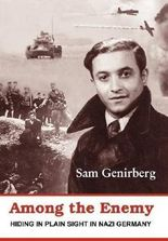 Among the Enemy: Hiding in Plain Sight in Nazi Germany by Sam Genirberg (2012-06-04)