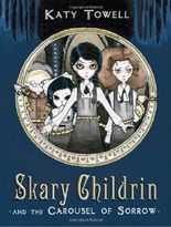 Skary Childrin and the Carousel of Sorrow by Katy Towell (2011-08-23)