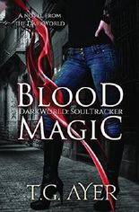 Blood Magic: A SoulTracker Novel: Volume 1 by T. G. Ayer (2014-05-28)