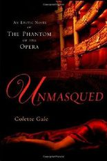 Unmasqued: An Erotic Novel of the Phantom of the Opera by Colette Gale (2007-08-07)