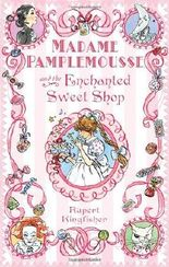 Madame Pamplemousse and the Enchanted Sweet Shop by Rupert Kingfisher (2010-09-06)
