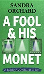 A Fool and His Monet (Serena Jones Mysteries) by Sandra Orchard (2016-04-06)