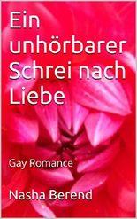 Ein unhörbarer Schrei nach Liebe (German Edition)