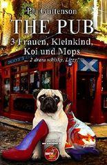 The Pub - 3 Frauen, Kleinkind, Koi und Mops: ... 2 dram whisky, Lizzy!