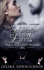 """Die Schwester des Earls - Teil 2: """"Auf Geisterjagd"""": Übersinnliche Liebesromane aus der Regentschaftszeit (Regency, Zeitreise, Geister und Mystery, Paranormale Romanzen deutsch)"""