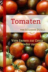 Tomaten: Vom Samen zur Ernte und wieder zurück