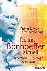 Dietrich Bonhoeffer aktuell. Biografie. Theologie. Spiritualität (ABCteam-Paperback - Brunnen) by Rainer Mayer (2013-07-01)